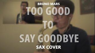 Bruno Mars - Too Good To Say Goodbye (Saxophone Cover)