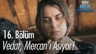 Video Vedat, Mercan'ı asıyor - Sen Anlat Karadeniz 16. Bölüm MP3, 3GP, MP4, WEBM, AVI, FLV Agustus 2018