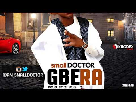 Small DOCTOR - Gbera (Musical Video)