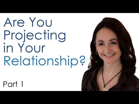 Are You Projecting in Your Relationship? Part 1