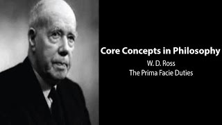 Philosophy Core Concepts: W.D. Ross, The Prima Facie Duties