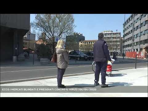 ECCO I MERCATI BLINDATI E PRESIDIATI CONTRO IL VIRUS | 04/04/2020