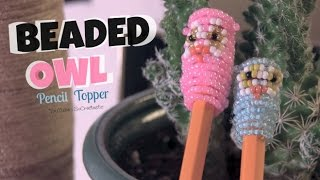 Owl Pencil Topper - How To - 3D Beadie Buddy - Beaded - Back To School - YouTube