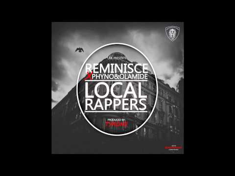 Reminisce - Local Rappers Ft. Olamide X Phyno (OFFICIAL AUDIO 2015)
