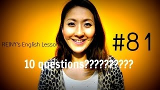 REINY先生の~留学前に必要な英会話 #81~ 10 questions!!