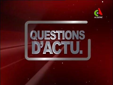 Questions d'Actu: de l'ambition à la crise- Canal Algérie