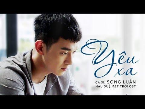 Yêu Xa - OST Hậu Duệ Mặt Trời Việt Nam | Song Luân - Thời lượng: 4:46.