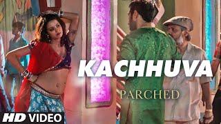 KACHHUVA Video Song PARCHED Radhika Apte Tannishtha Chatterjee