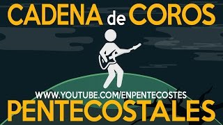Video CADENA DE COROS PENTECOSTALES MP3, 3GP, MP4, WEBM, AVI, FLV November 2018