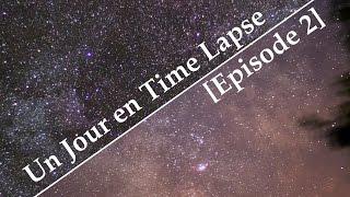 Time Lapse Nocturne et étoilé ... [Episode 2]