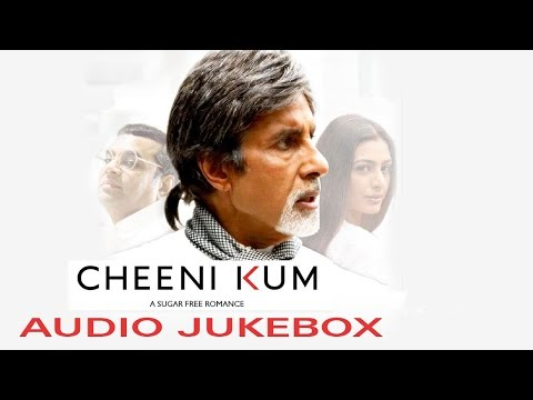 Cheeni Kum   Audio JukeBox   Amitabh Bachchan & Tabu
