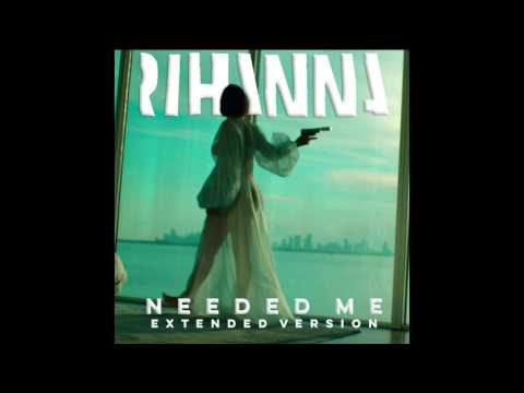 Rihanna - Needed Me (Extended Version)