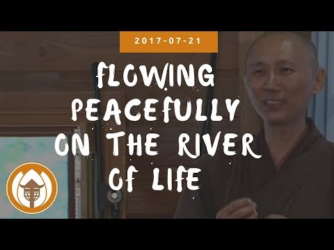 Flowing Peacefully on the River of Life | Dharma Talk by Br Kai Ly, 2017 07 21
