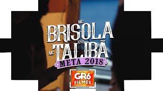 MC Brisola e MC Talibã - Meta 2018 (GR6 Filmes)