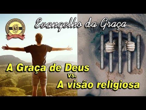 A GRAÇA DE DEUS vs. A VISÃO RELIGIOSA