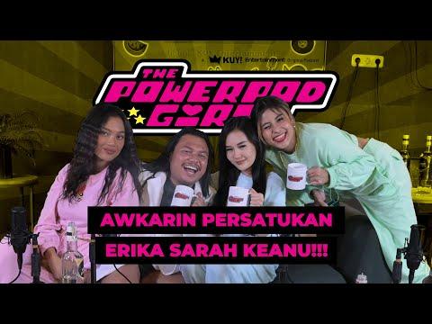 THE POWERPOD GIRLS : PERSAHABATAN ERIKA SARAH KEANU AGL DIBONGKAR!!! | SEMUA NGEFANS SAMA AWKARIN!!