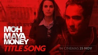 Money is temporary. Greed is forever. Watch the brand new song from MOH MAYA MONEY starring Ranvir Shorey and Neha ...