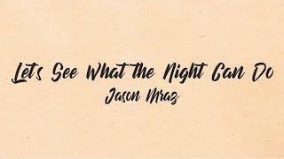 Jason Mraz - Let's See What the Night Can Do(Lyrics)