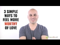 3 Ways To Feel More WORTHY of Love
