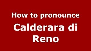 Calderara di Reno Italy  City pictures : How to pronounce Calderara di Reno (Italian/Italy) - PronounceNames.com