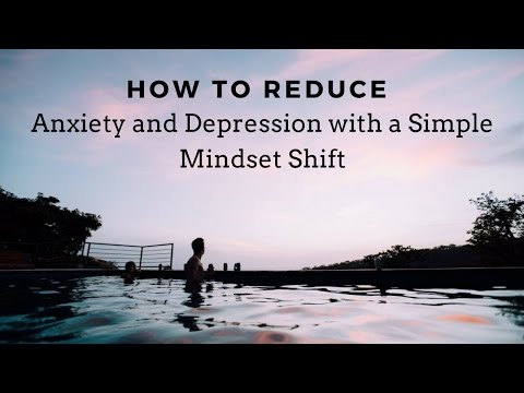 How to Reduce Anxiety and Depression with a Simple Mindset Shift