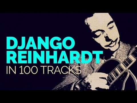 Django Reinhardt in 100 tracks