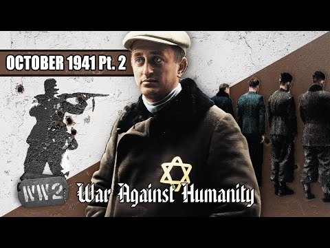 The Banality of Death - War Against Humanity 021 - October 1941 Pt. 2