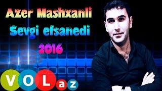 Azer Mashxanli - Sevgi Efsanedi
