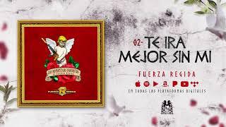 Fuerza Regida - Te Ira Mejor Sin Mi [Official Audio]