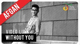 AFGAN - WITHOUT YOU | Video Lirik