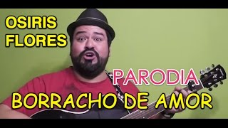 Download Lagu BORRACHO DE AMOR ‪|‬ LA TRAKALOSA (Parodia) ‪|‬ Osiris Flores Mp3