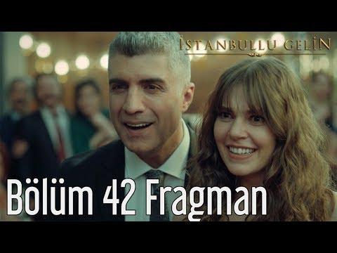 İstanbullu Gelin 42. Bölüm Fragmanı