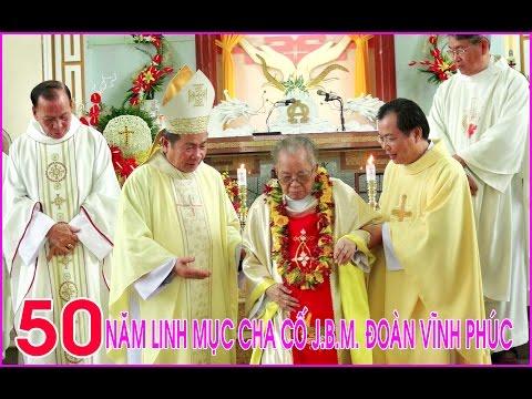 50 năm Linh mục của Cha cố J.B.M Đoàn Vĩnh Phúc