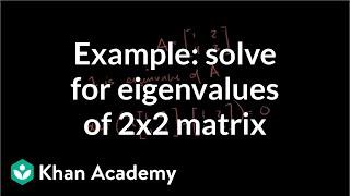 Example solving for the eigenvalues of a 2x2 matrix | Linear Algebra | Khan Academy