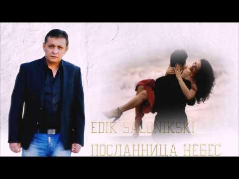 EDIK SALONIKSKI-ПОСЛАННИЦА НЕБЕС new //2016 HD (видео)