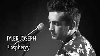 Tyler Joseph - Blasphemy (With Lyrics)
