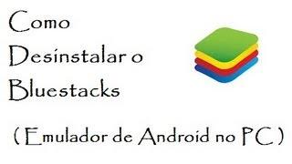 Como Desinstalar o Bluestacks - ( Emulador de Android no PC )