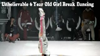 Unbelievable 6 Year Old Girl Break Dancing