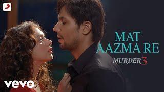 Video Mat Aazma Re - Murder 3 | KK | Aditi Rao |Randeep MP3, 3GP, MP4, WEBM, AVI, FLV Juni 2019