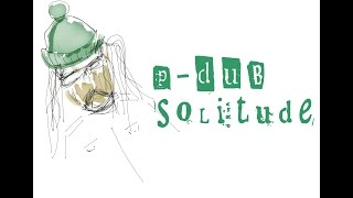P-Dub : Solitude [MUSIC VIDEO]