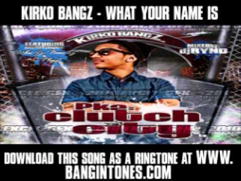 Kirko What Yo Name Is - Kirko Bangz - What Your Name Is [ New Video + Lyrics + Download ] Download this song as a ringtone at http://www.bangintones.com right now! girls i love them...