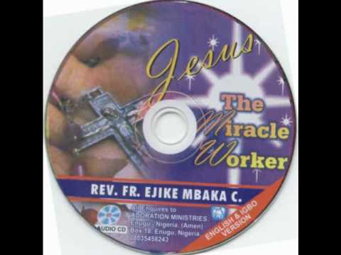 Rev. Fr. Ejike Mbaka C.: Jesus The Miracle Worker #1-6
