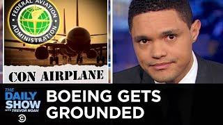 Boeing Gets Grounded and the FAA Is Broke AF | The Daily Show