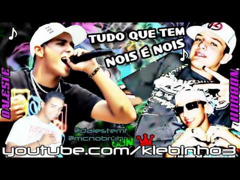 MC DALESTE E MC NOBRUH - TUDO QUE TEM NÓIS É NÓIS ♫ MUSICA NOVA 2013