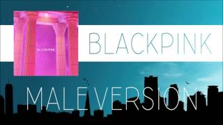 Video BLACKPINK - AS IF IT'S YOUR LAST [MALE VERSION] MP3, 3GP, MP4, WEBM, AVI, FLV Juli 2018