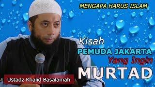 Video Kisah Pemuda Jakarta Yang Ingin Murtad || Ustadz Khalid Basalamah MP3, 3GP, MP4, WEBM, AVI, FLV Februari 2019