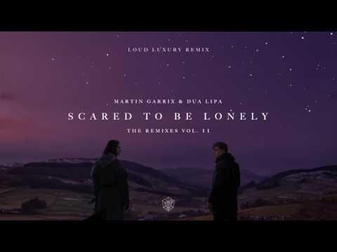 Martin Garrix & Dua Lipa - Scared To Be Lonely (LOUD LUXURY Remix)