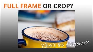 Full Frame or Crop Sensor