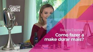 Beleza Express - Como Fazer a Make Durar Mais