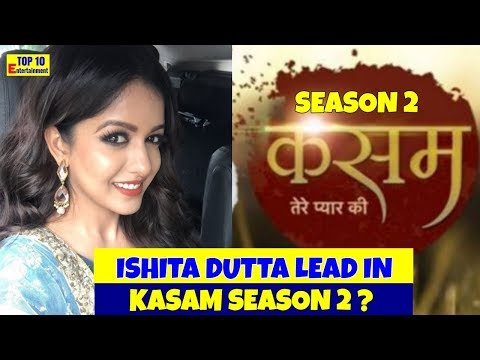 Ishita Dutta to play the lead in Kasam Tere Pyaar Ki seson 2?
